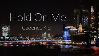 Cadence Kid - Hold On Me [A2 Media Coursework - Final Cut]