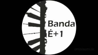 Banda É+1 - O Cochicho (D.R.) - Vila Chã do Monte - Viseu