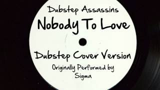 Nobody To Love DJ Tony Dub Dubstep Assassins Remix Cover Tribute to Sigma   Kanye West