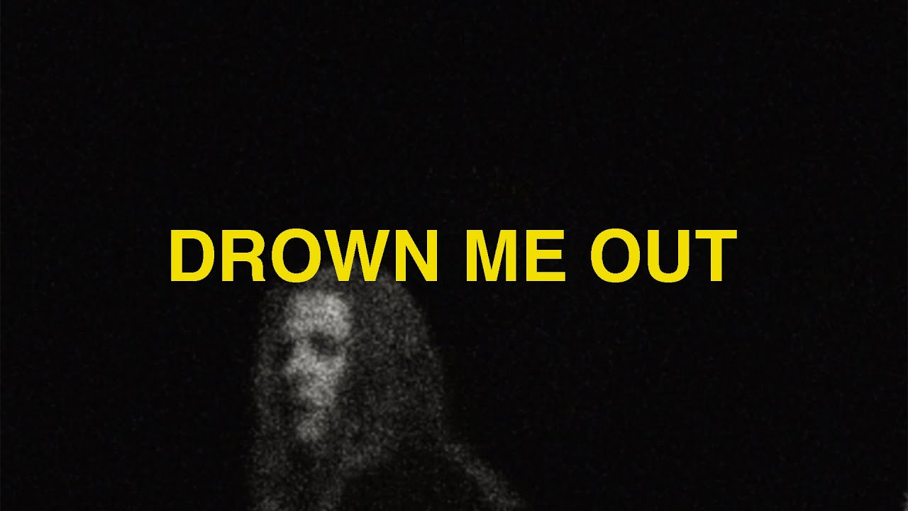 Drown Me Out