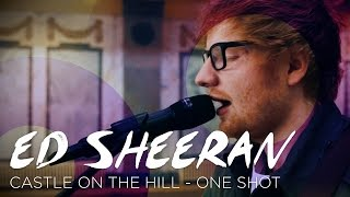 Ed Sheeran - Castle On The Hill (ONE SHOT - Live for Absolute Radio)