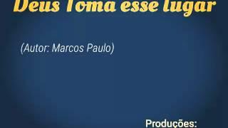 Marcos Paulo - Deus toma esse lugar