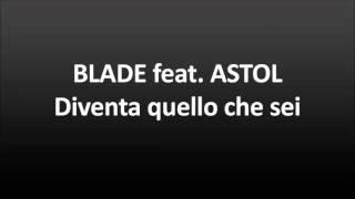 BLADE feat. ASTOL - DIVENTA QUELLO CHE SEI