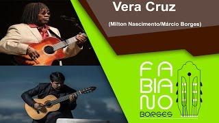 Vera Cruz (Milton Nascimento/Márcio Borges) - violão solo por Fabiano Borges