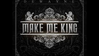 DeWayne - Make Me King (feat. The Jokerr & Mike Bars) [Official Audio]