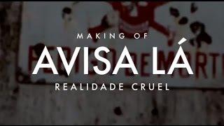 """MAKING OF: """"Avisa Lá"""" - Realidade Cruel"""