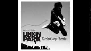Linkin Park - What I've Done ( Dorian Logo Remix )
