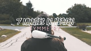 7 Minutes In Heaven - Symmetry (Official Music Video)