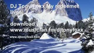 My redeemer lives (dj tony foxx remix)