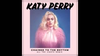 Katy Perry-  Chained To The Rhythm (All The Lights Remix)