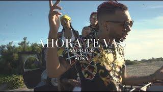 Andrade X Sosa - Ahora Te Vas (Video Oficial)
