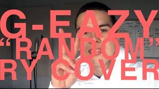 G-Eazy - Random (Ryland Rose Cover Version/Remix)