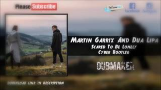 Martin Garrix & Dua Lipa - Scared To Be Lonely (Cyber Bootleg)