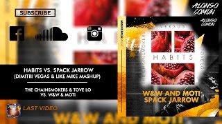 Tove Lo vs. W&W & MOTi - Habits vs. Spack Jarrow (Dimitri Vegas & Like Mike Mashup)