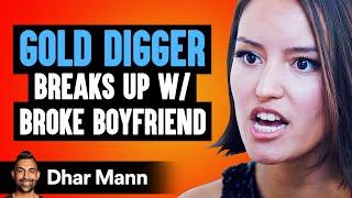 Gold Digger Dumps Broke Boyfriend, She Then Lives To Regret Her Decision | Dhar Mann