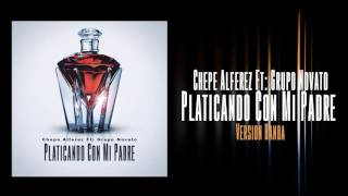 Platicando Con Mi Padre (Con Banda) - Chepe Alferez Ft Grupo Novato (Linea Sogni)
