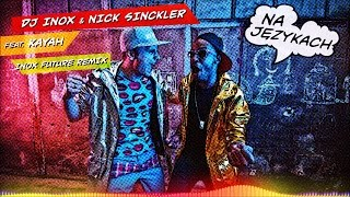 DJ Inox & Nick Sinckler - Na Językach feat. Kayah (Inox Future Remix) (Official Audio)