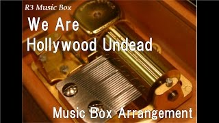 We Are/Hollywood Undead [Music Box]
