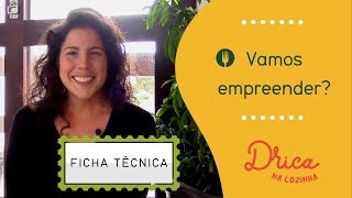 Vamos empreender na cozinha? FICHA TÉCNICA | Drica Avelar