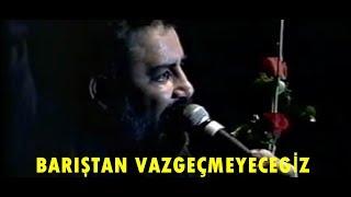 """Ahmet Kaya """"Barıştan Vazgeçmeyeceğiz"""""""