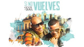 Gente de Zona - Si No Vuelves (Audio)