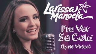 Larissa Manoela - Pra Ver Se Cola (Lyric Vídeo)