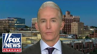 Gowdy on Barr assigning prosecutor to investigate Russia probe
