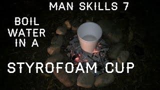 Man skills 7 | Boil Water In Styrofoam Over A Fire