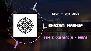 Goja - BAD JUJU VS Oski x Command Q - Horns ~ [Shazam Mashup]