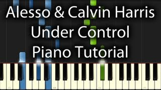 Calvin Harris - Under Control Tutorial (How To Play On Piano) feat. Hurts & Alesso