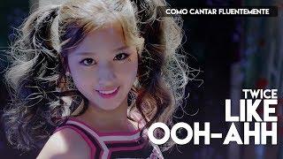 [PT-BR] Como Cantar Fluentemente: Like Ooh Ahh - TWICE
