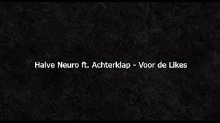 Halve Neuro ft. Achterklap - Voor de Likes (Lyric video)