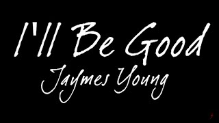 Jaymes Young - I'll Be Good (Lyrics)