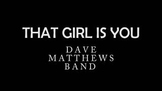 That Girl Is You by Dave Matthews Band (LYRICS)