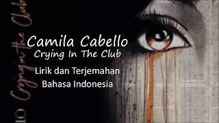 Camila Cabello - Crying in the Club (Lyric / Lirik Terjemahan Indonesia)