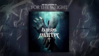 Hands of The Martyr - 03 For the Weight [Lyrics]
