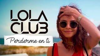 Lola Club - perderme en ti  (Letra)