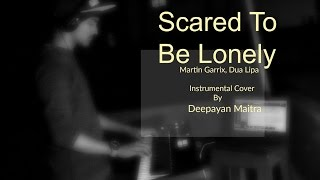 Martin Garrix & Dua Lipa - Scared To Be Lonely Instrumental Cover By Deepayan Maitra