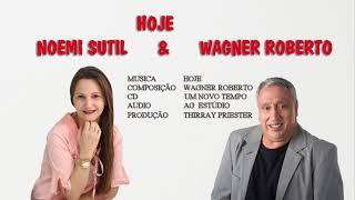 HOJE -  NOEMI SUTIL E WAGNER ROBERTO