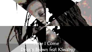 Dennis Brown feat KSwaby - Here I Come - Mixed By KSwaby