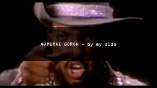 $AMURAI GOROH - by my side