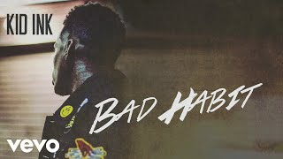 Kid Ink - Bad Habit (Audio)