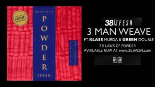 38 Spesh - 3 Man Weave ft. Klass Murda & Green Double (produced by Black Metaphor)