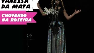 Vanessa da Mata - Chovendo na Roseira (BH, 20/04/16) HD