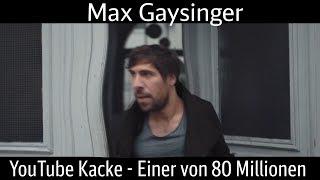 YouTube Kacke - Max Gaysinger - Einer von 80 Millionen