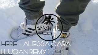 Here - Alessia Cara [Lucian Remix]