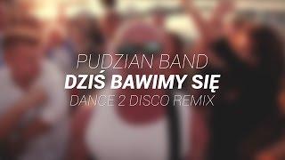 PUDZIAN BAND - Dziś Bawimy Się (Dance 2 Disco Remix Edit)