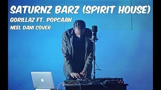Saturnz Barz (Spirit House)  - The Gorillaz ft. Popcaan | Neel Dani Cover