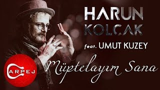 Harun Kolçak - Müptelayım Sana (feat. Umut Kuzey)