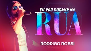 Vou Dormir na Rua - Rodrigo Rossi (Lançamento 2017)